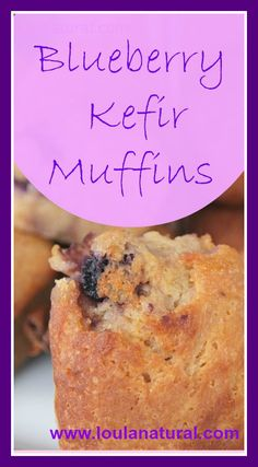 blueberry kefir muffins - I had to double the flour to 4 cups...maybe try to soak in kefir overnight