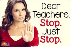 Dear Teachers, STOP.