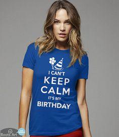 Custom Keep Calm Birthday Shirt  I Can't Keep Calm by BootsArt