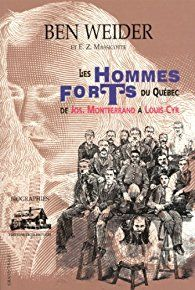 Les Hommes Forts du Quebec Dejos Montferrand a Louis Cyr par Ben Weider