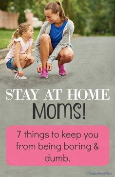7 things to keep you from being boring and dumb! It is so important to Exercise your Mind - even if you are a stay at home mom!