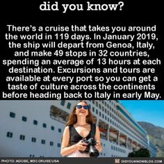 Theres a cruise that takes you around the world in 119 days. In January 2019 the ship will depart from Genoa Italy and make 49 stops in 32 countries spending an average of 13 hours at each destination. Excursions and tours are available at every. Oh The Places You'll Go, Cool Places To Visit, Places To Travel, Travel Destinations, Travel List, Travel Goals, Solo Travel, Travel Europe, Weird Facts
