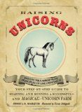 Raising Unicorns: Your Step-by-Step Guide to Starting and Running a Successful - and Magical! - Unic