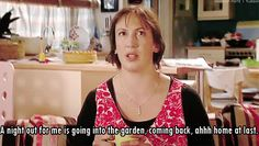 """A night out for me is going out into the garden and coming back in 'aaah home at last!'"" Miranda Hart"
