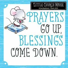 ♥ Prayers go up, Blessings come down...Little Church Mouse 10 June 2015 ♥