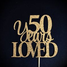 50 Years Loved Cake Topper 50 Cake Topper 50th Anniversary