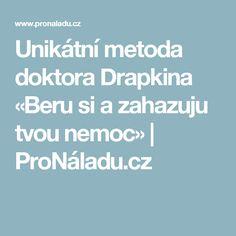 Unikátní metoda doktora Drapkina «Beru si a zahazuju tvou nemoc» | ProNáladu.cz