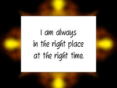 """Daily Affirmation for July 26, 2015 #affirmation #inspiration - """"I am always in the right place at the right time.!"""