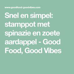 Snel en simpel: stamppot met spinazie en zoete aardappel - Good Food, Good Vibes