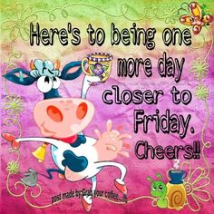 Heres To Being One Day Closer To Friday good morning thursday thursday quotes…