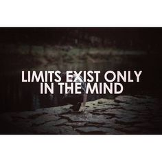Limits only exist in your mind.