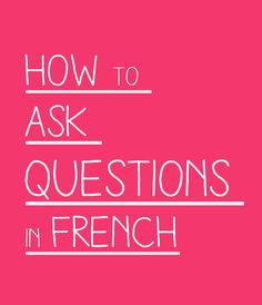 How to ask questions in French? Check our small guide explaining the inquisitive form of speech in the french language with exclusive posts. Study French, Core French, French Expressions, French Phrases, French Words, French Quotes, French Language Learning, Learn A New Language, Foreign Language