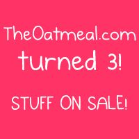 TheOatmeal.com turned 3 years old and we're having a sale today to celebrate - The Oatmeal
