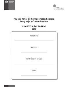 Prueba Final de Comprensión Lectora Lenguaje y Comunicación CUARTO AÑO BÁSICO 2013 Mi nombre Mi curso Nombre de mi escuela...