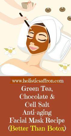Green Tea, Chocolate Cell Salt Anti-aging Facial Mask Recipe (Better Than Botox)