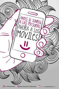 Antes se sonreía a las personas, ahora a los móviles. https://www.facebook.com/MasIlusiones http://www.masilusiones.com/contacto   #masilusiones #sonríe