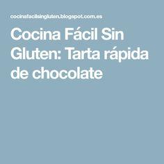 Cocina Fácil Sin Gluten: Tarta rápida de chocolate