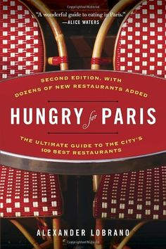 Hungry for Paris (second edition): The Ultimate Guide to the City's 109 Best Restaurants by Alexander Lobrano,http://www.amazon.com/dp/081298594X/ref=cm_sw_r_pi_dp_TLostb1R50DB47SP