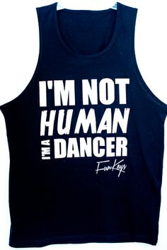 I'm not Human I'm a Dancer (Black) | Funkeys Clothing
