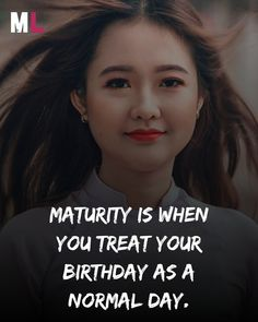 Maturity is when you treat your birthday as a normal day. Bossy Quotes, Tough Girl Quotes, Strong Mind Quotes, Dear Self Quotes, Positive Attitude Quotes, Attitude Quotes For Girls, Good Thoughts Quotes, Good Life Quotes, Woman Quotes