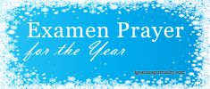 The Examen Prayer for the Year closes one year and opens the new year prayerfully, in the Ignatian spiritual tradition.