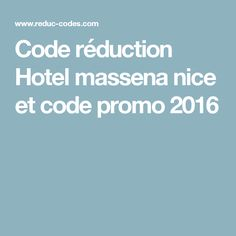 Code réduction Hotel massena nice et code promo 2016