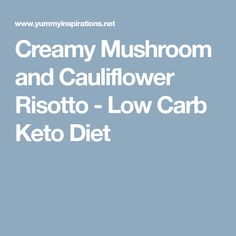 Creamy Mushroom and Cauliflower Risotto - Low Carb Keto Diet