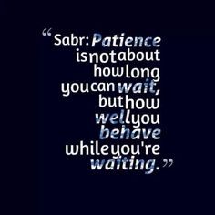 """Patience is success"""