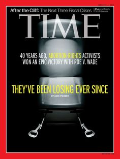 Shocking Time Magazine Cover: After 40 Years, Abortion Activists Losing