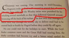 In Philosopher's Stone, the Weasley twins managed to hit Quirrell in the back of the head with snowballs.