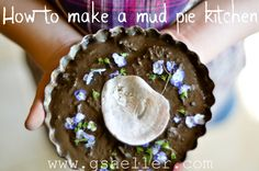 "The original ""How to make a mud pie kitchen"" from Ginny Sheller"