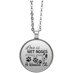 Love Is Wet Noses Slobbery Kisses And A Wagging Tail Circle Necklace