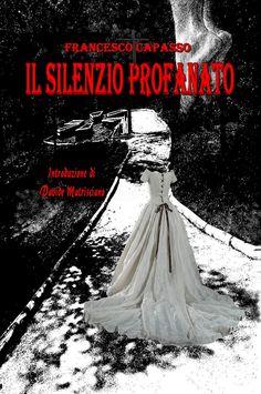 Titolo: Il Silenzio Profanato - Autore: Francesco Capasso  #libri #letteratura