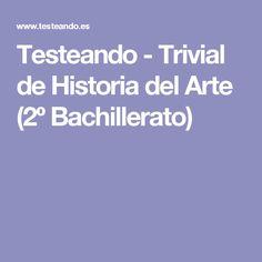 Testeando - Trivial de Historia del Arte (2º Bachillerato)