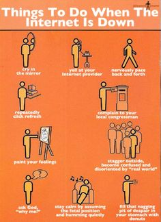 Things to do when the internet is down. What you could, should or would do when the internet is down …