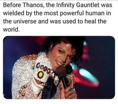 'Before Thanos, the Infinity Guantlet was wielded by the most powerful human in the universe and was used to heal the world' with a picture of Michael Jackson - r4p9k7ve
