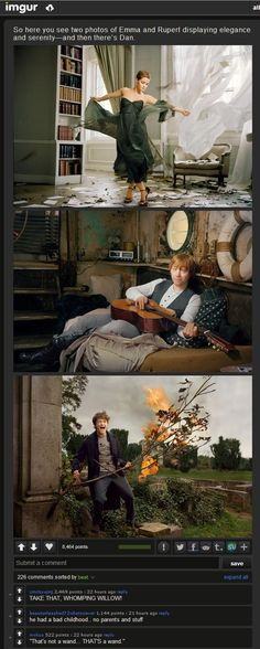 So there's Emma and Rupert being all elegant and classy. And then there's Dan burning a tree.