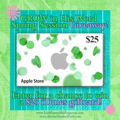 GROW in His Word Spring Session Kickoff Giveaway! Enter now for a chance to win a $25 iTunes giftcard!!