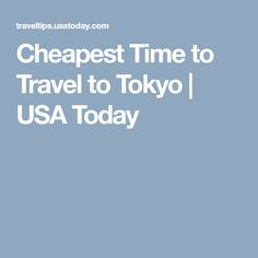 Cheapest Time to Travel to Tokyo | USA Today
