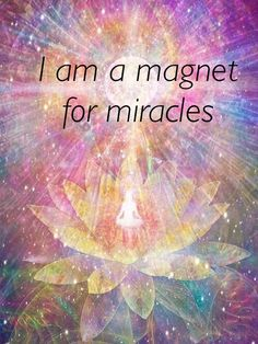 I am a magnet for miracles.