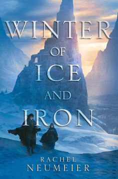 Winter of Ice and Iron: Rachel Neumeier: Hardcover: 416 pages  Publisher: Saga Press (November 21, 2017)