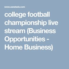 college football championship live stream (Business Opportunities - Home Business) College Football Championship, Mlb World Series, Post Free Ads, Free Classified Ads, Business Opportunities, Live