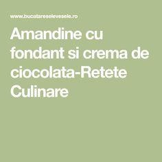 Amandine cu fondant si crema de ciocolata-Retete Culinare