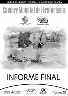 CUMBRE MUNDIAL DEL ECOTURISMO: INFORME FINAL. Este informe contiene los resúmenes de los debates y conclusiones de la Cumbre Mundial  del Ecoturismo y su proceso preparatorio, así como la Declaración de Quebec sobre  Ecoturismo. Disponible en @ http://roble.unizar.es/record=b1452877~S4*spi