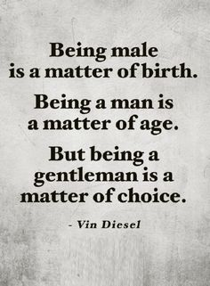 Quotes Physical traits only make you a male, but a gentlemen is made with character.