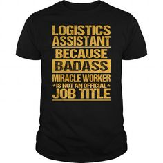 Awesome Tee  Awesome Tee For Logistics Assistant T shirts #tee #tshirt #named tshirt #hobbie tshirts # Logistics Assistant