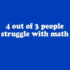 4 Out of 3 People Struggle with Math