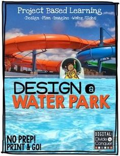Design a Water Park! Students create, plan, and design in this PBL activity.