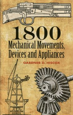 1800 Mechanical Movements, Devices and Appliances (Dover Science Books) Dover Publications Mechanical Engineering Design, Mechanical Design, Engineering Notes, Wooden Gears, Wooden Clock, Simple Machines, Ex Machina, Science Books, Machine Design