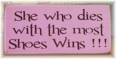 She who dies with the most shoes wins by woodsignsbypatti on Etsy, $12.00